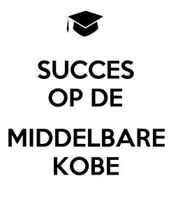 Poster: SUCCES OP DE  MIDDELBARE KOBE