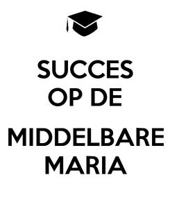 Poster: SUCCES OP DE  MIDDELBARE MARIA