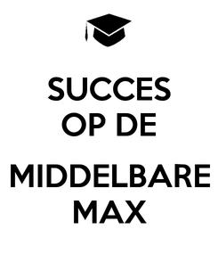 Poster: SUCCES OP DE  MIDDELBARE MAX