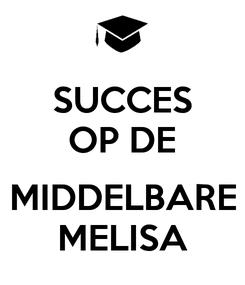 Poster: SUCCES OP DE  MIDDELBARE MELISA
