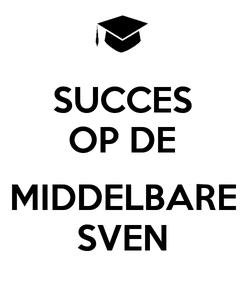 Poster: SUCCES OP DE  MIDDELBARE SVEN