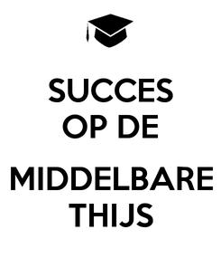 Poster: SUCCES OP DE  MIDDELBARE THIJS