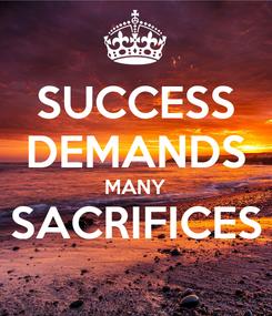 Poster: SUCCESS DEMANDS MANY SACRIFICES