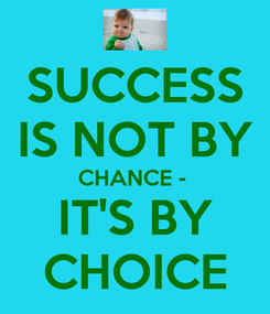Poster: SUCCESS IS NOT BY CHANCE -  IT'S BY CHOICE