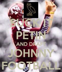 Poster: SUCK IT PETIN AND DRAFT JOHNNY FOOTBALL