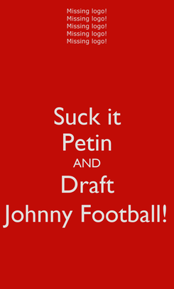 Poster: Suck it Petin AND Draft Johnny Football!