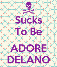 Poster: Sucks To Be  ADORE DELANO