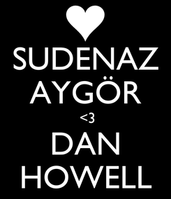 Poster: SUDENAZ AYGÖR  <3 DAN HOWELL