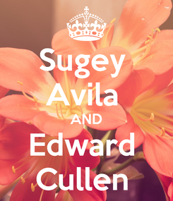Poster: Sugey  Avila  AND Edward  Cullen