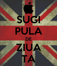 Poster: SUGI PULA DE ZIUA TA