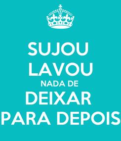 Poster: SUJOU  LAVOU NADA DE  DEIXAR  PARA DEPOIS
