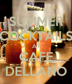 Poster: SUMMER COCKTAILS AT CAFE DELLANO