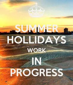 Poster: SUMMER HOLLIDAYS WORK IN PROGRESS