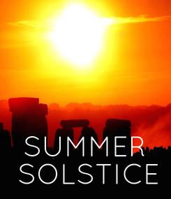 Poster:     SUMMER  SOLSTICE