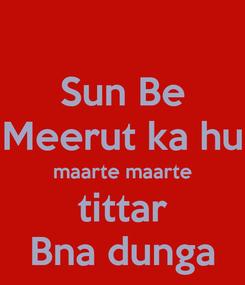 Poster: Sun Be Meerut ka hu maarte maarte tittar Bna dunga