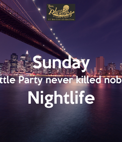 Poster:  Sunday A little Party never killed nobody Nightlife