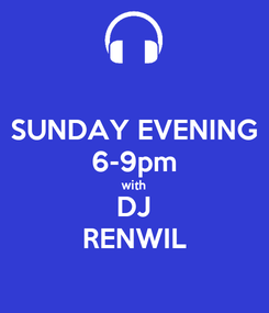 Poster: SUNDAY EVENING 6-9pm with DJ RENWIL