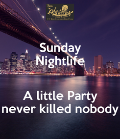 Poster: Sunday Nightlife  A little Party never killed nobody
