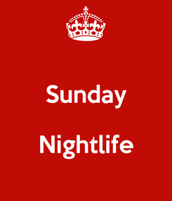 Poster:  Sunday  Nightlife