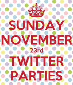 Poster: SUNDAY NOVEMBER 23rd TWITTER PARTIES