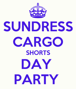 Poster: SUNDRESS CARGO SHORTS DAY  PARTY
