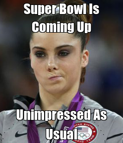 Poster: Super Bowl Is Coming Up Unimpressed As Usual