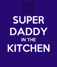 Poster: SUPER DADDY IN THE KITCHEN