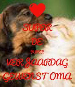 Poster: SUPER DE PUPER VERJAARDAG GEWENST OMA