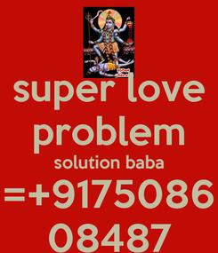 Poster: super love problem solution baba =+9175086 08487
