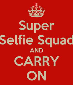 Poster: Super Selfie Squad AND CARRY ON