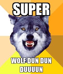 Poster: SUPER WOLF DUN DUN DUUUUN