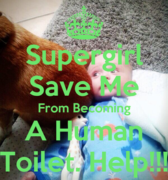 Poster: Supergirl Save Me From Becoming A Human Toilet. Help!!!