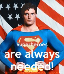 Poster:   Superheroes are always needed!