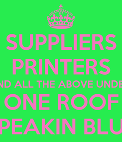 Poster: SUPPLIERS PRINTERS AND ALL THE ABOVE UNDER  ONE ROOF PEAKIN BLU
