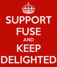 Poster: SUPPORT FUSE AND KEEP DELIGHTED