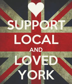 Poster: SUPPORT LOCAL AND LOVED YORK