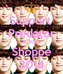 Poster: Support  Predator K-POP Shoppe 2014