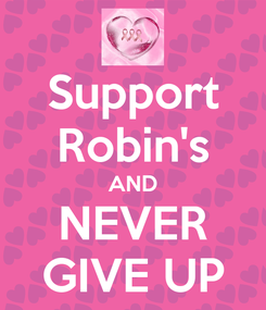 Poster: Support Robin's AND NEVER GIVE UP