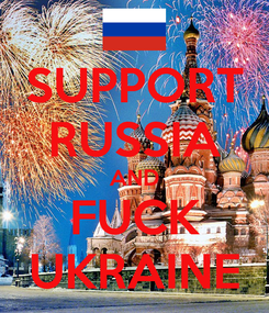 Poster: SUPPORT RUSSIA AND FUCK UKRAINE