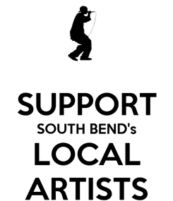 Poster:  SUPPORT SOUTH BEND's LOCAL ARTISTS