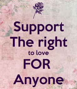 Poster: Support The right to love FOR  Anyone