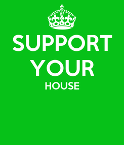 Poster: SUPPORT YOUR HOUSE