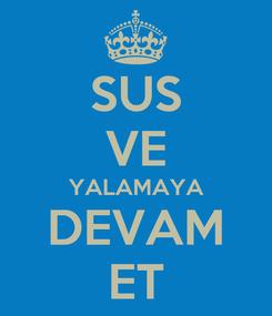 Poster: SUS VE YALAMAYA DEVAM ET