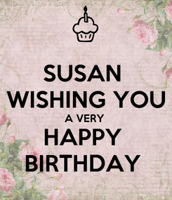 Poster: SUSAN  WISHING YOU A VERY  HAPPY  BIRTHDAY