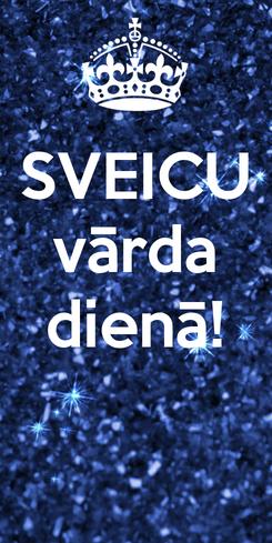 Poster: SVEICU  vārda  dienā!