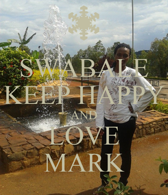 Poster: SWABALE KEEP HAPPY AND LOVE MARK