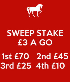 Poster: SWEEP STAKE £3 A GO  1st £70   2nd £45 3rd £25  4th £10