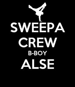 Poster: SWEEPA CREW B-BOY ALSE