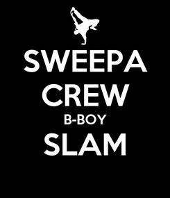 Poster: SWEEPA CREW B-BOY SLAM