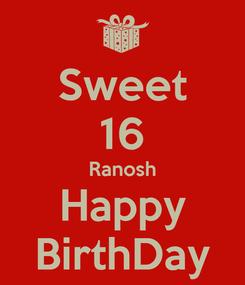 Poster: Sweet 16 Ranosh Happy BirthDay
